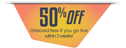 50% Off Onboard fees if you go live within 2 weeks!